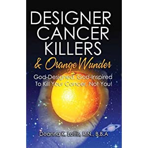 Designer Cancer Killers                     & Orange Wunder: God-Designed, God-Inspired To                     Kill Your Cancer, Not You!