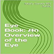 Eye Book: An Overview of the Eye: Few Facts About the Eye, Book 1 | Mary Smith RN MSN