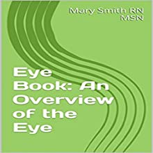 Eye Book: An Overview of the Eye: Few Facts About the Eye, Book 1 (       UNABRIDGED) by Mary Smith RN MSN Narrated by Trevor Clinger