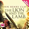 The Lion and the Lamb (       UNABRIDGED) by John Henry Clay Narrated by Daniel Philpott