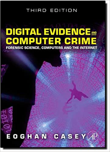 Digital Evidence and Computer Crime: Forensic Science, Computers and the Internet (3rd Ed.)