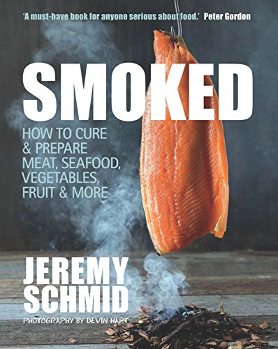 Smoked: How to Cure & Prepare Meat, Seafood, Vegetables, Fruit & More by Jeremy Schmid