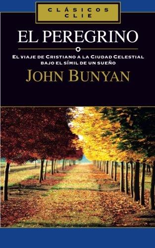 El peregrino: El viaje de Cristiano a la Ciudad Celestial bajo el símil de un sueño (Clasicos Clie)