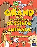 echange, troc Christopher Hart - Le grand livre des Cartoons : dessiner les animaux