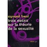 TROIS ESSAIS SUR LA THEORIE DE LA SEXUALITE. COLLECTION : IDEES N° 3