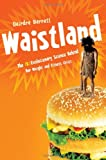 Waistland: The R/evolutionary Science Behind Our Weight and Fitness Crisis
