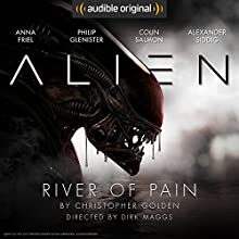Alien: River of Pain: An Audible Original Drama Performance by Christopher Golden, Dirk Maggs Narrated by Anna Friel, Philip Glenister, Colin Salmon, Alexander Siddig, Marc Warren, Michelle Ryan, William Hope