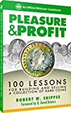 Pleasure & Profit: 100 Lessons for Building and Selling a Collection of Rare Coins