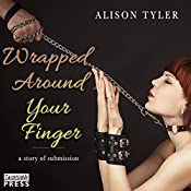 Wrapped Around Your Finger: A Story of Submission, Book 3 | [Alison Tyler]