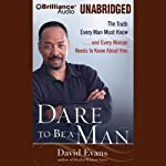 Dare to Be a Man: The Truth Every Man Must Know...and Every Woman Needs to Know | David G. Evans