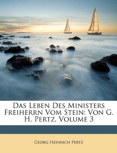 Das Leben Des Ministers Freiherrn Vom Stein: Von G. H. Pertz, Volume 3