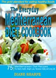 The Everyday Mediterranean Diet Cookbook: 75 Mediterranean Diet Recipes For Hearty Health, Weight Loss, Renewed Vitality and Long Life
