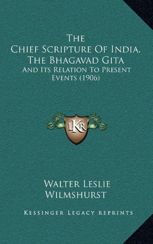The Chief Scripture of India, the Bhagavad Gita: And Its Relation to Present Events (1906)