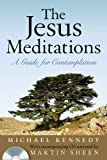 The Jesus Meditations: A Guide For Contemplation