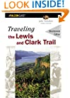 Traveling the Lewis and Clark Trail, 3rd (Historic Trail Guide Series)
