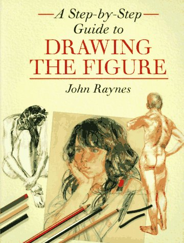 A Step-By-Step Guide to Drawing the Figure, JOHN RAYNES
