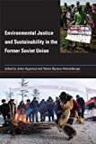 Environmental Justice and Sustainability in the Former Soviet                 Union (Urban and Industrial Environments)