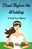 Dead Before The Wedding: A Carly Keene Cozy Mystery (Carly Keen Cozy Mysteries) (Volume 1)