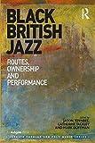 Black British Jazz: Routes, Ownership and Performance (Ashgate Popular and Folk Music)