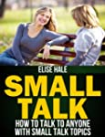 Small Talk: How To Talk To Anyone Wit...