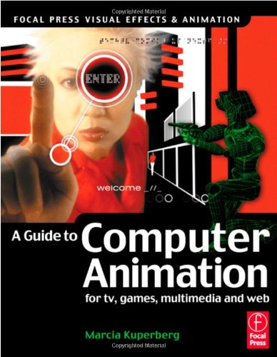 Guide to Computer Animation: for tv, games, multimedia and web (Focal Press Visual Effects and Animation)