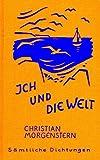 Christian Morgenstern. Sämtliche Dichtungen / Ich und die Welt