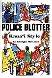 echange, troc Georgia Mossman - Police Blotter Kauai Style