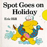 Spot Goes On Holiday (Lift-the-flap Book) Eric Hill