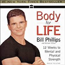 Body for Life: 12 Weeks to Mental and Physical Strength (       ABRIDGED) by Bill Phillips, Michael D'Orso Narrated by Bill Phillips