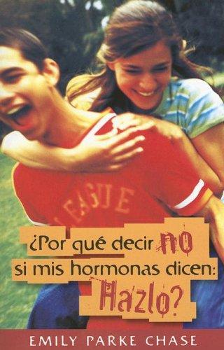 Por qué decir no si mis hormonas dicen: Hazlo? (Spanish Edition)