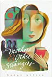 img - for Mothers and Other Strangers: Stories book / textbook / text book