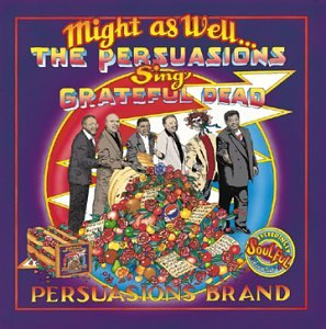 Might As Well: Persuasions Sing Grateful Dead