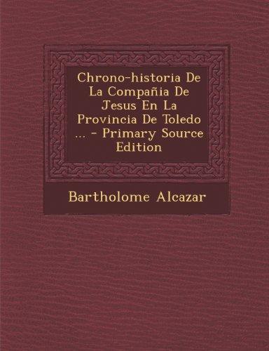 Chrono-Historia de La Compania de Jesus En La Provincia de Toledo ... - Primary Source Edition