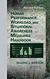 Human Performance, Workload, and Situational Awareness Measures Handbook, Second Edition