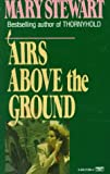 Airs Above Ground by Mary Stewart