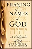 Praying the Names of God: A Daily Guide (0310609283) by Ann Spangler