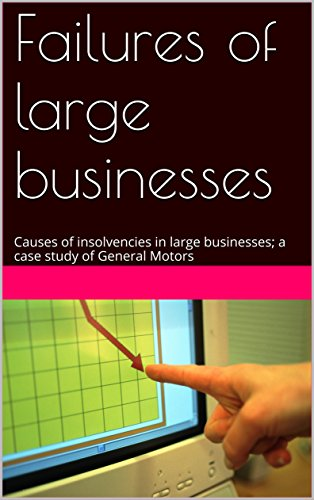 Failures of large businesses: Causes of insolvencies in large businesses; a case study of General Motors (Service Failure compare prices)