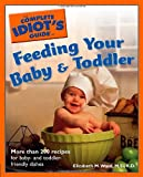 The Complete Idiots Guide to Feeding your Baby and Toddler