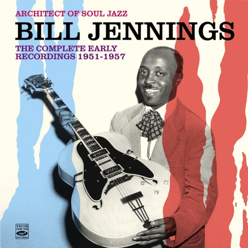 Architect Of Soul Jazz Bill Jennings. The Complete Early Recordings 1951-1957 by Bill Jennings, Leo Parker, Willis Jackson, Bill Doggett and James Orville Johnson