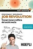 Job Revolution: Trovare lavoro nell'era dei Social Media - Dall'universit� al mondo del lavoro (Web & marketing 2.0)