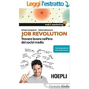 Job Revolution: Trovare lavoro nell'era dei Social Media - Dall'università al mondo del lavoro (Web & marketing 2.0)
