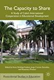 The Capacity to Share: A Study of Cubas International Cooperation in Educational Development (Postcolonial Studies in Education)
