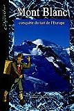 echange, troc Pascal Roman - Mont Blanc : Conquête du toit de l'Europe