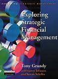 Exploring Strategic Financial Management (Exploring Strategic Management) (0135701023) by Grundy, Tony