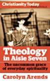 Theology in Aisle Seven: The uncommon grace of everyday spirituality (Christianity Today Essentials Book 6)