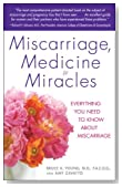 Miscarriage, Medicine & Miracles: Everything You Need to Know about Miscarriage
