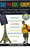 img - for Take Your Kids to Europe: How to Travel Safely (And Sanely) in Europe With Your Children (3rd ed) book / textbook / text book