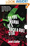 So You Wanna Be a Rock & Roll Star: H...