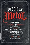 img - for Precious Metal: Decibel Presents the Stories Behind 25 Extreme Metal Masterpieces (2009-07-14) book / textbook / text book