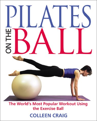 Pilates on the Ball : The Worlds Most Popular Workout Using the Exercise Ball, COLLEEN CRAIG